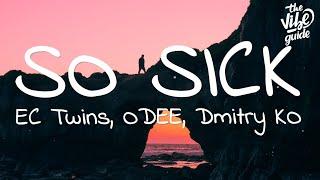 Baixar EC Twins, ODEE, Dmitry KO - So Sick (Lyrics)