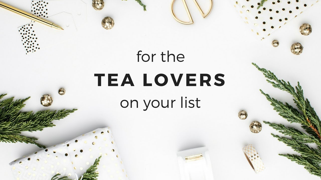 For the tea lovers on your list