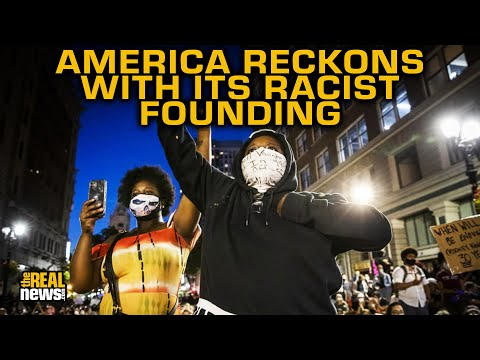 'It's About Time' America Reckons With Its Racist Founding