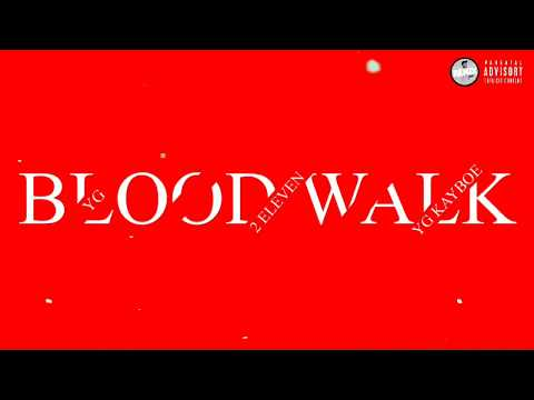 YG, 2 Eleven, YG KAYBOE - Blood Walk (Audio) (Stay Dangerous)