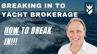 HOW TO BREAK IN TO YACHTING... BREAKING IN TO BROKERAGE.