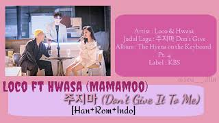 Loco ft Hwasa (Mamamoo) - 주지마 (Don't Give It To Me) [Han+Rom+Indo]