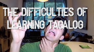 The Difficulties of Learning Tagalog (The Art of Tagalog)