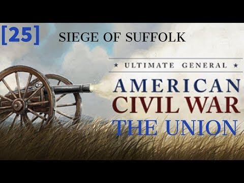 Ultimate General Civil War - Union [Part 25] Siege of Suffolk.