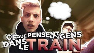 CE QUE PENSENT LES GENS DANS LE TRAIN ! - TIM