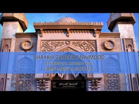 Spiritual Retreat 2012 - Shaykh Zaheer Mahmood At Jame'ah Masjid Leicester