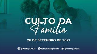 Culto da Família - IPB Mangabeira - 26/09/2021