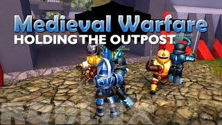 "ROBLOX Medieval Warfare ""Holding the Outpost!"" - Episode 7"