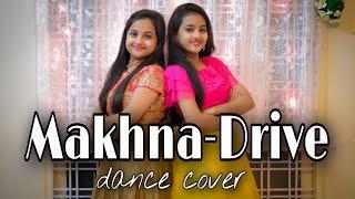 Makhna-Drive Dance Cover by Shravya & Keerthi | Sushant Singh | Jacqueline Fernandez | kittamma