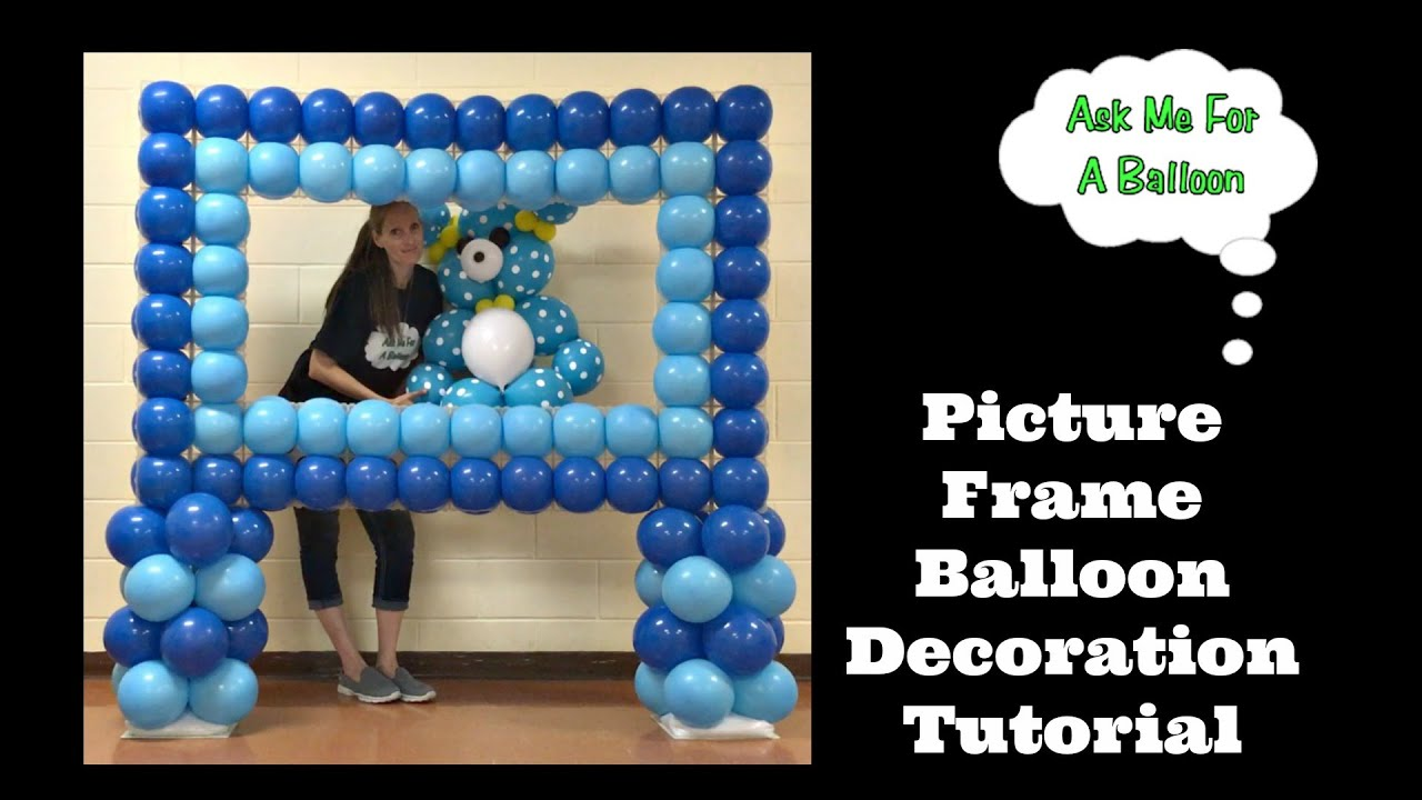Picture Frame Balloon Decoration Tutorial Youtube