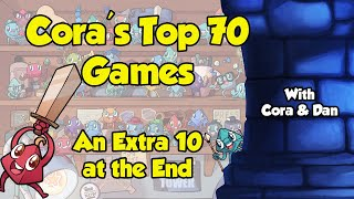 Cora's Top 70 Games: An Extra 10 at the End