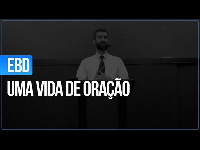 EBD - 22/11/2020 - UMA VIDA DE ORAÇÃO - SEMINARISTA ELISSON