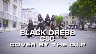[KPOP IN PUBLIC] CLC (씨엘씨) - 'BLACK DRESS (블랙드레스)' Dance Cover By THE D.I.P from VIETNAM