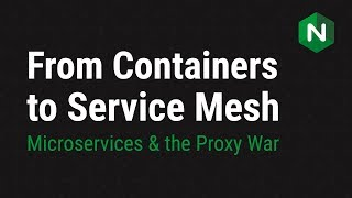 From Containers to Service Mesh | Microservices & The Proxy War