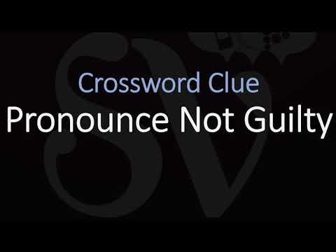 Pronounce Not Guilty Crossword Clue Youtube