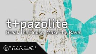 t+pazolite - Break the House, Make the Rave.