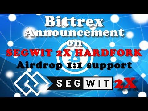 BITTREX ANNOUNCEMENT ON SEGWIT 2X HARDFORK - B2X TOKEN 1:1 AIRDROP SUPPORT