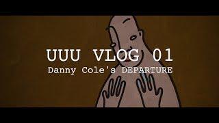 UUU VLOG 01 Danny Cole's DEPARTURE