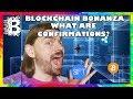 What are Confirmations? // Blockchain Bonanza