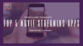 Top 5 Free Movie Streaming Apps For Android || 2018 || FreeClubb