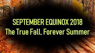 September Equinox 2018: The True Fall, Forever Summer