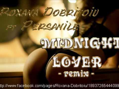 Roxana Dobritoiu ft Persanile - Remix Midnight lover ( Romanian music club) world house music