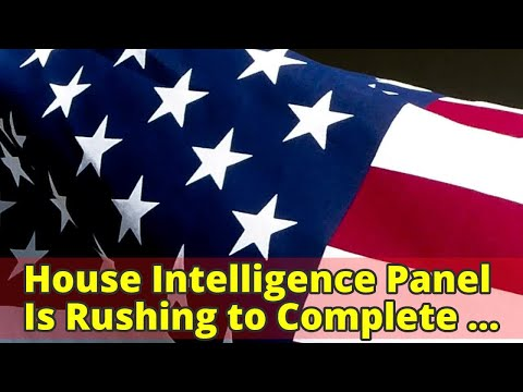 House Intelligence Panel Is Rushing to Complete Russia Probe