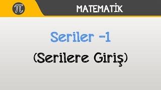 Seriler -1 (Serilere Giriş)  Matematik  Hocalara Geldik