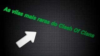 🔵 AS 4 VILAS MAIS RARAS DO CLASH OF CLANS