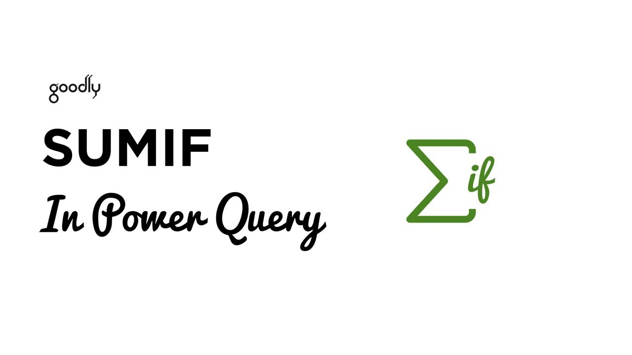 SUMIF in Power Query - Goodly