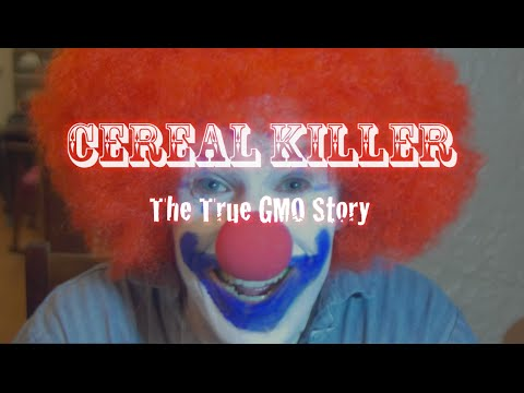 Cereal Killer - The True GMO Story