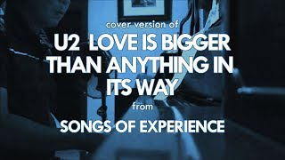 U2 - Love Is Bigger Than Anything In Its Way (Cover) Songs Of Experience 2017