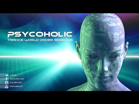 PSY-TRANCE MIX: Psycoholic - Trance World Order 23 (May 2017)