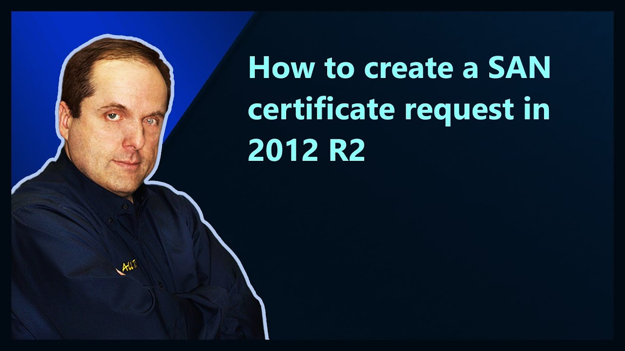 How To Create A San Certificate Request In 2012 R2 Youtube