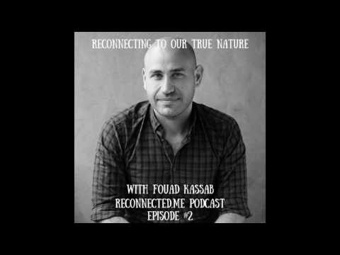 Fouad Kassab ponders Reconnecting with our True Nature on the RECONNECTED.ME Podcast #2