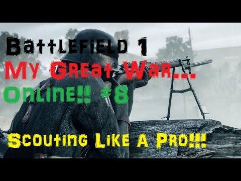 Battlefield 1 | Scouting Like a Pro| My Great War... Online #8