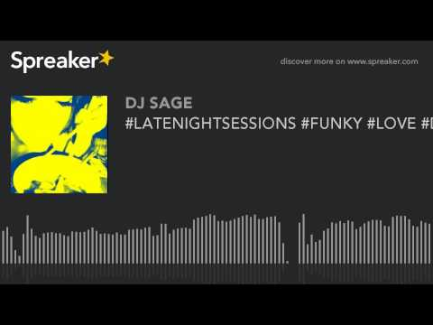 #LATENIGHTSESSIONS #FUNKY #LOVE #DJSAGE (part 1 of 4)