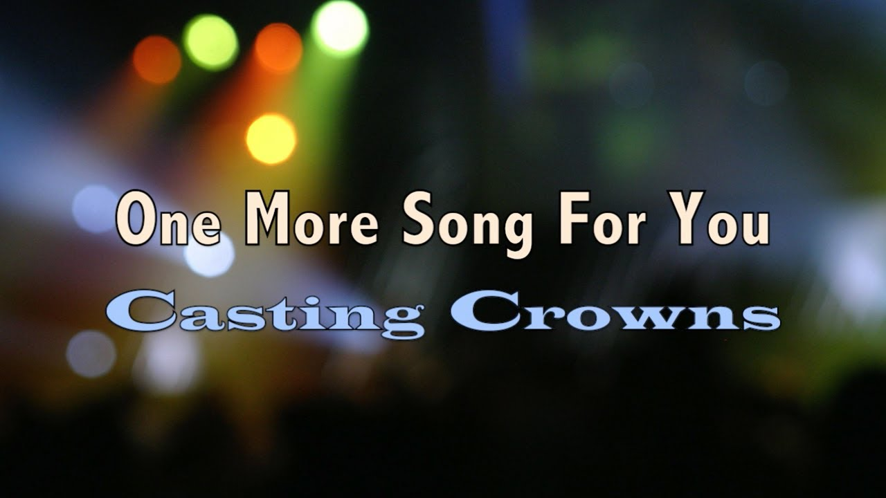 One More Song For You - Casting Crowns - Lyric Video