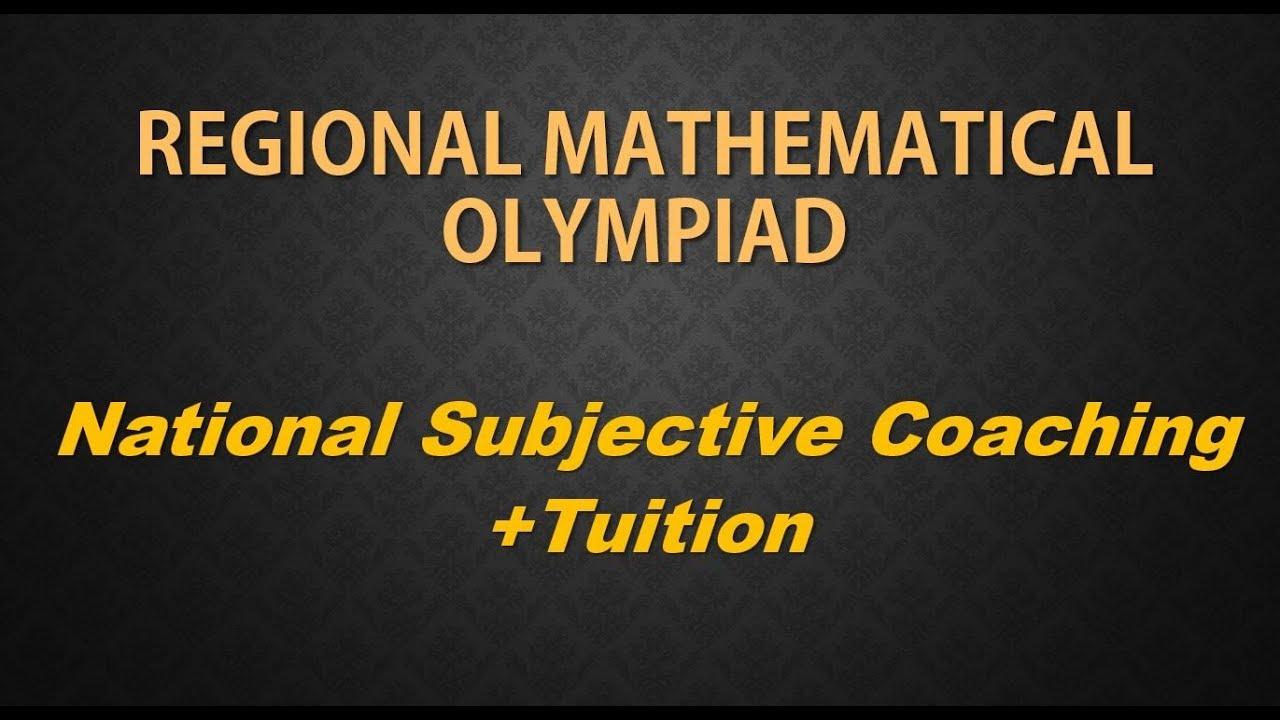 Regional Mathematical Olympiad 1 RMO/INMO/IMO/Inter national Subjective  Coaching +tuition 9836793076