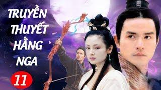 Phim Kiếm Hiệp Hay : Truyền Thuyết Hằng Nga - Tập 11 | Phim Bộ Trung Quốc Hay Nhất - Thuyết Minh