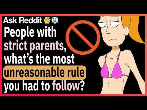 People with strict parents, what was the most unreasonable rule you had to follow growing up?