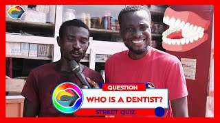 Who is a DENTIST? | Street Quiz | Funny Videos | Funny African Videos | African Comedy |