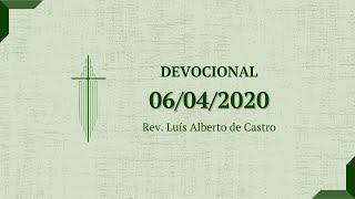 Devocional com o Rev. Luís Alberto - 06/04/2020