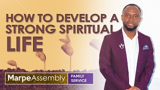 HOW TO DEVELOP A STRONG SPIRITUAL LIFE | Apostle A.B. Prince