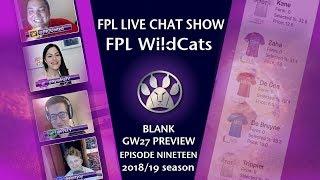 FPL WILDCATS! FANTASY PREMIER LEAGUE SHOW | Gameweek 27 | E19