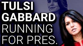 Tulsi Gabbard Running for President; I