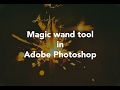 How the... Magic Wand Tool in Adobe Photoshop 2017