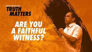 Truth Matters - Are You A Faithful Witness? - Bong Saquing