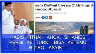 Habis F1tn4h Ahok Si Anies Pergi Ke Turki, Bisa Ketemu Rizieq, Asyik!