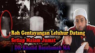 ROH LELUHUR Datang Setiap Malam Jumat DR Khalid Basalamah MA